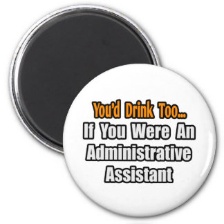 You'd Drink Too...Administrative Assistant Magnet