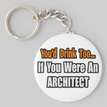 You'd Drink Too...Architect Basic Round Button Keychain