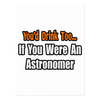You'd Drink Too...Astronomer Postcard