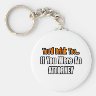 You'd Drink Too...Attorney Basic Round Button Keychain