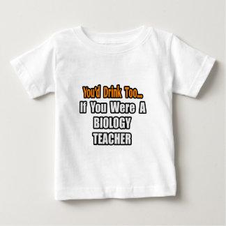 You'd Drink Too...Biology Teacher Baby T-Shirt