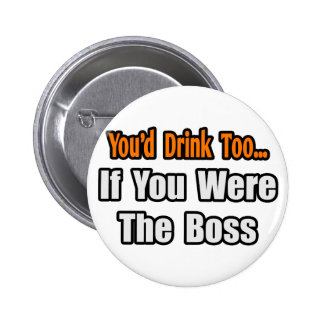 You'd Drink Too...Boss Button