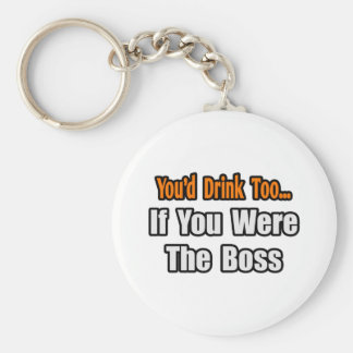You'd Drink Too...Boss Keychain