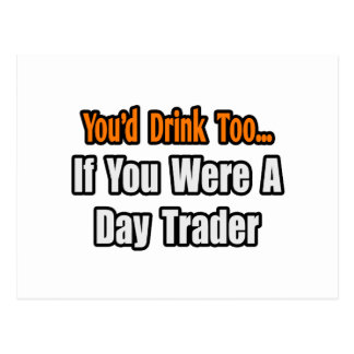 You'd Drink Too...Day Trader Postcard