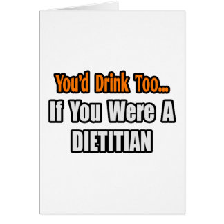 You'd Drink Too...Dietitian Greeting Card