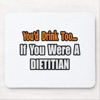 You'd Drink Too...Dietitian Mouse Pad