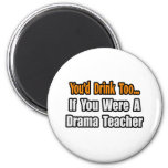 You'd Drink Too...Drama Teacher 2 Inch Round Magnet