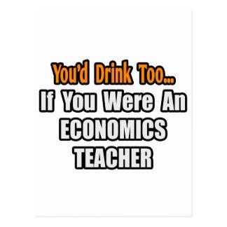 You'd Drink Too...Economics Teacher Postcard