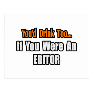 You'd Drink Too...Editor Postcard