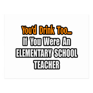 You'd Drink Too...Elementary School Teacher Post Card