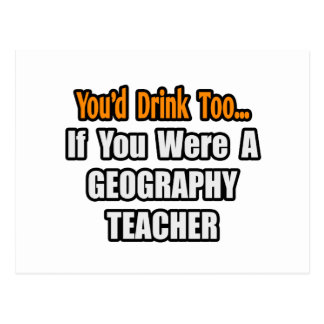 You'd Drink Too...Geography Teacher Postcard