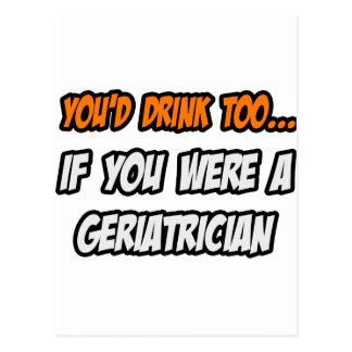 You'd Drink Too ... Geriatrician Postcard