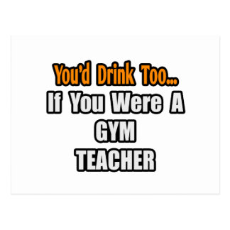 You'd Drink Too...Gym Teacher Postcard