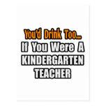 You'd Drink Too...Kindergarten Teacher Postcard