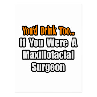 You'd Drink Too...Maxillofacial Surgeon Postcard