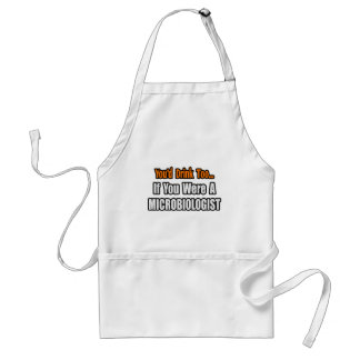 You'd Drink Too...Microbiologist Adult Apron