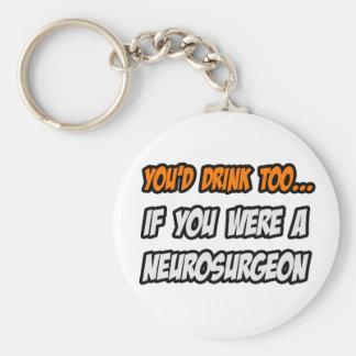 You'd Drink Too ... Neurosurgeon Basic Round Button Keychain