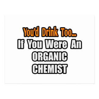 You'd Drink Too...Organic Chemist Postcard