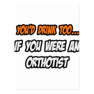 You'd Drink Too ... Orthotist Postcard