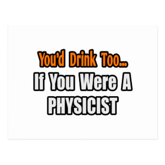 You'd Drink Too...Physicist Postcard