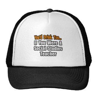 You'd Drink Too...Social Studies Teacher Mesh Hat
