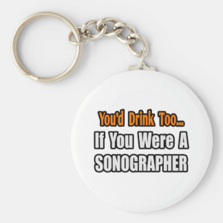 You'd Drink Too...Sonographer Key Chains