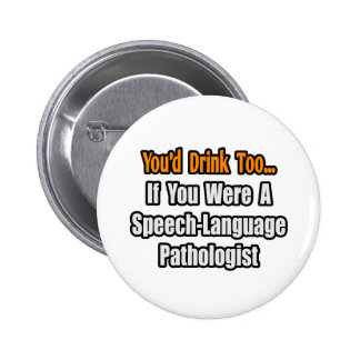 You'd Drink Too...Speech-Language Pathologist 2 Inch Round Button