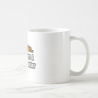 You'd Drink Too...Speech Teacher Mug