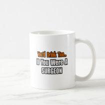You'd Drink Too...Surgeon Mugs