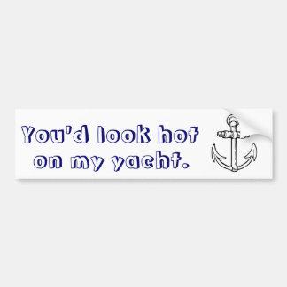 You'd look hot on my yacht. car bumper sticker