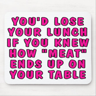 You'd lose your lunch if you knew how meat... mouse pad