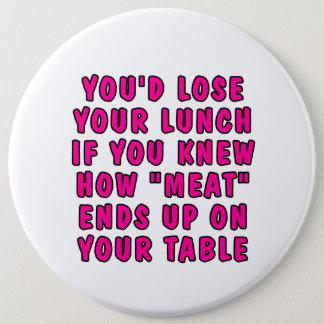 You'd lose your lunch if you knew how meat... pinback button