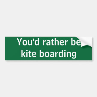 You'd rather be kite boarding bumper sticker