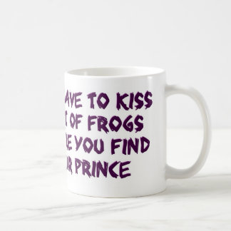 YOUHAVE TO KISS A LOT OF FROGS COFFEE MUG