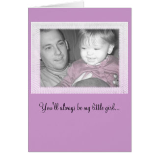 You'll always be my little girl... card