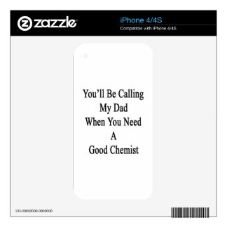 You'll Be Calling My Dad When You Need A Good Chem iPhone 4 Skins