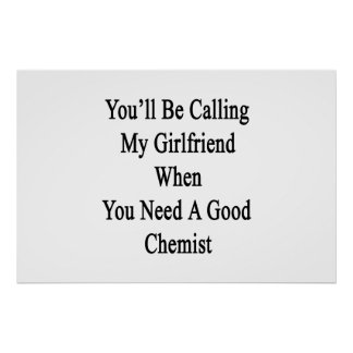 You'll Be Calling My Girlfriend When You Need A Go Poster