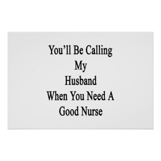 You'll Be Calling My Husband When You Need A Good Poster