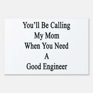 You'll Be Calling My Mom When You Need A Good Engi Yard Sign