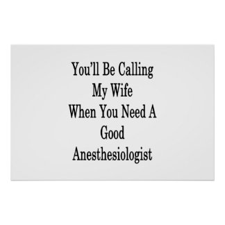 You'll Be Calling My Wife When You Need A Good Ane Poster