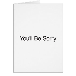 You'll Be Sorry Greeting Cards