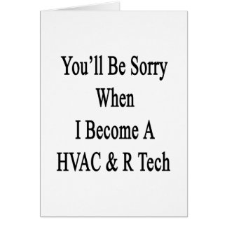 You'll Be Sorry When I Become A HVAC R Tech Greeting Cards