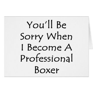 You'll Be Sorry When I Become A Professional Boxer Cards