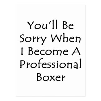 You'll Be Sorry When I Become A Professional Boxer Post Cards
