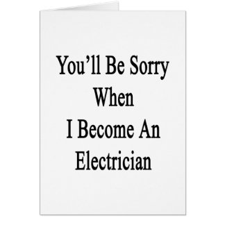 You'll Be Sorry When I Become An Electrician Cards