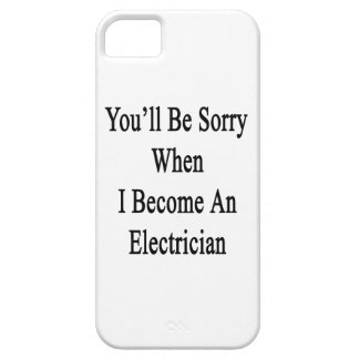 You'll Be Sorry When I Become An Electrician iPhone 5 Cases