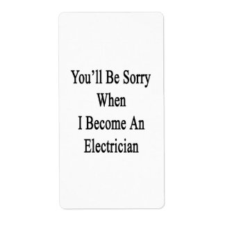 You'll Be Sorry When I Become An Electrician Shipping Labels