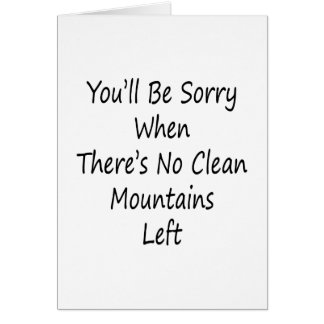 You'll Be Sorry When There's No Clean Mountains Le Cards