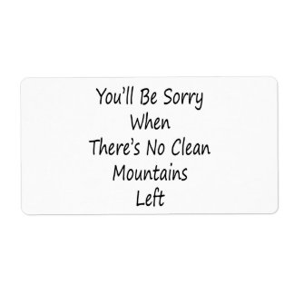 You'll Be Sorry When There's No Clean Mountains Le Shipping Labels