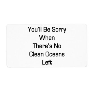 You'll Be Sorry When There's No Clean Oceans Left Custom Shipping Label